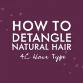 HOW TO DETANGLE NATURAL HAIR | 4C HAIR TYPE